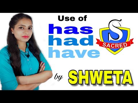 Use of HAS, HAVE, HAD (by SHWETA)   English Grammer classes by SHWETA
