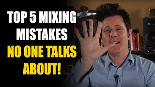 Top 5 Mixing Mistakes No One Talks About