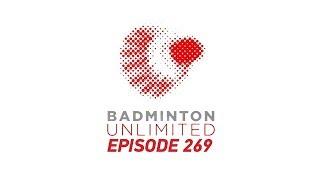 Badminton Unlimited 2019 | Episode 269 | BWF 2019