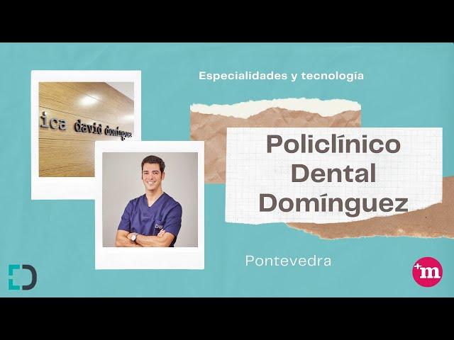 Policlínico Dental Domínguez - Especialidades y tecnología - Policlínico Dental Domínguez