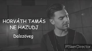 Horváth Tamás - Ne hazudj (Dalszöveg)