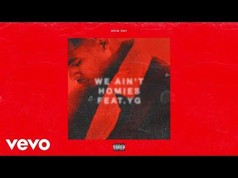 Arin Ray - We Ain't Homies (Audio) ft. YG