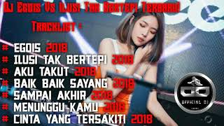 DJ EGOIS VS ILUSI TAK BERTEPI TERBARU 2018 FULL BASS OFFICIAL DJ !