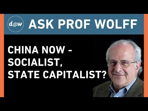 Ask Prof Wolff:  China Now: Socialist, State Capitalist?