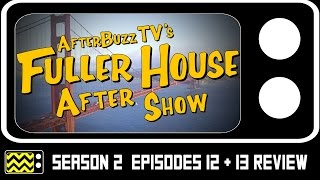 Fuller House Season 2 Episodes 12 & 13 Review & After Show | AfterBuzz TV