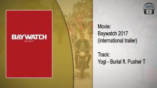 Baywatch 2017  Soundtrack  Yogi  Burial Feat Pusher T International Trailer Song