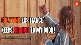 Reddit Relationships - Cheating Ex-Fiance' keeps coming to my door
