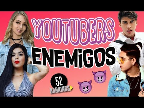 YOUTUBERS QUE SON ENEMIGOS - 52 Rankings :D