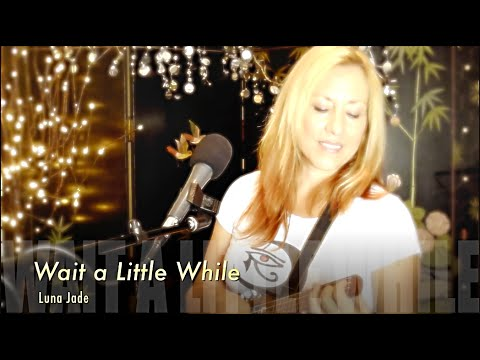 Wait A Little While (performed by Luna Jade)