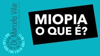 Miopia, o que é? - Vídeos | Dr. Marcelo Vilar