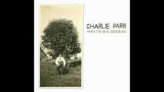 Charlie Parr - I Dreamed I Saw Jessie James Last Night