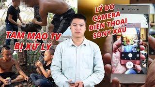 S News t1/T3: Tam Mao TV bị xử lý, Lý do camera điện thoại Sony xấu