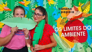 banana-papaia #15 🍌Os limites do ambiente