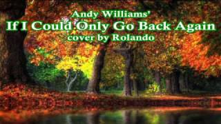 If I Could Only Go Back Again - Andy Williams' cover