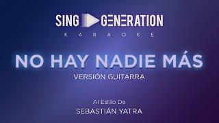 Sebastián Yatra   No Hay Nadie Más   (Versión Guitarra)   Sing Generation Karaoke