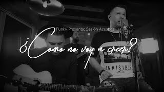 Funky - ¿Como No Voy A Creer? (Acoustic Series )