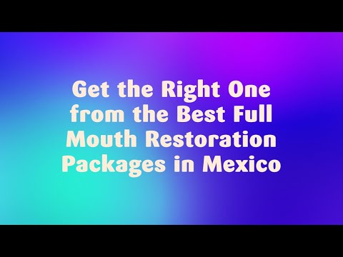 Get-the-Right-One-from-the-Best-Full-Mouth-Restoration-Packages-in-Mexico