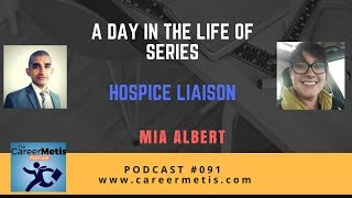 #91 - A Day in the Life of Hospice Liaison - Mia Albert