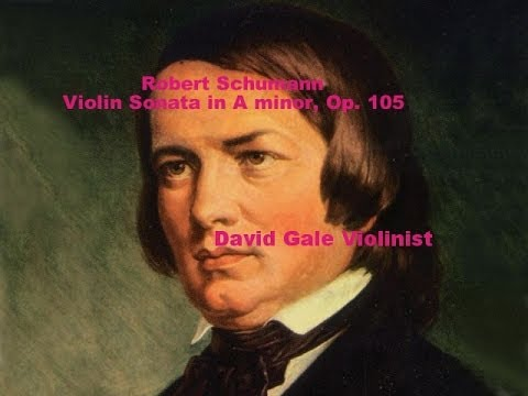 Robert Schumann Sonata for violin and piano in A minor, Op. 105 (complete) | David Gale violinist