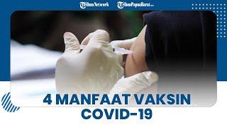 Masih Ragu Vaksinasi? Simak 4 Manfaat Vaksin Covid-19 yang Perlu Kamu Tahu