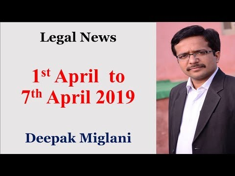 Legal News(India) 1st April to 7th April 2019 by Deepak Miglani