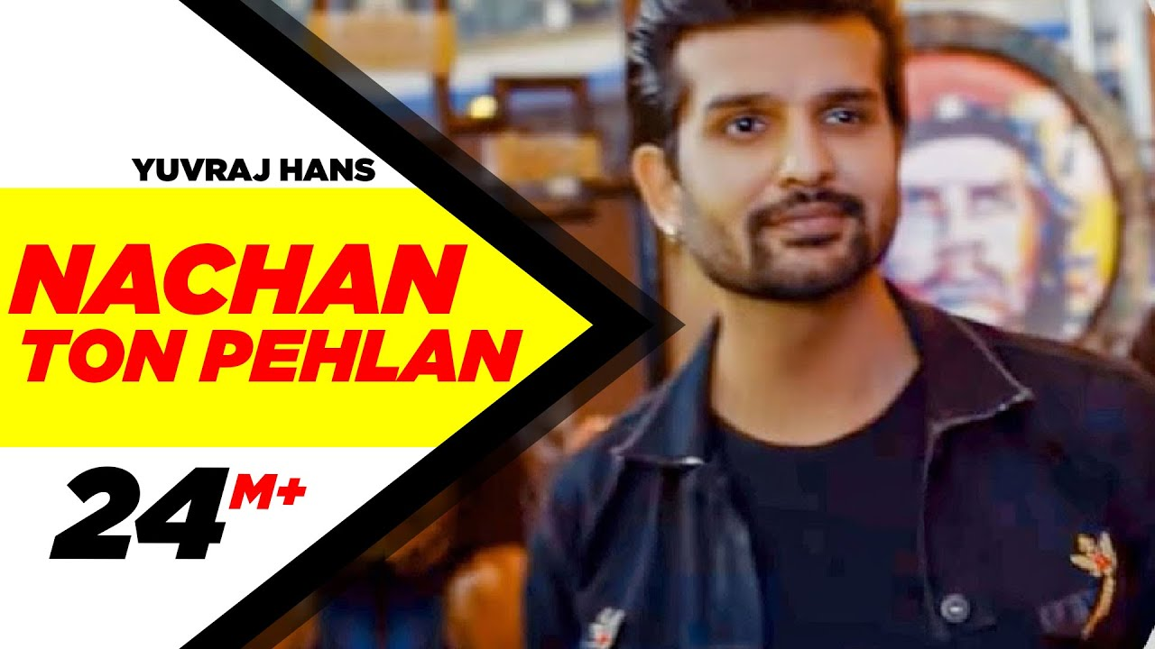 Nachan Ton Pehlan – Yuvraj Hans Video Download