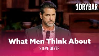 What Men Are Really Thinking About. Steve Geyer - Full Special