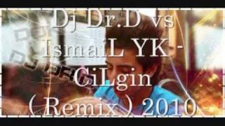 Dj Dr.D Vs. IsmaiL YK   CiLgin ( Remix ) 2010