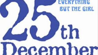25th DECEMBER - EVERYTHING BUT THE GIRL.wmv