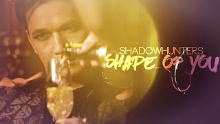 Shadowhunters - Shape Of You