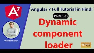 Dynamic component loader in Angular 7 : Part 96 -Angular 7 Full Tutorial in Hindi