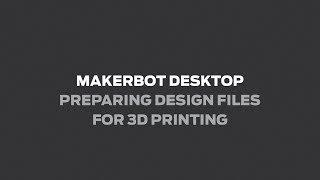 MakerBot Desktop | Preparing Design Files For 3D Printing