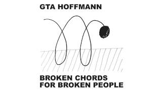 GTA-Hoffmann: Broken Chords For Broken People