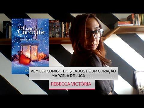 Vem ler comigo: Dois Lados De Um Coração - Marcela de Luca | Rebecca Victória