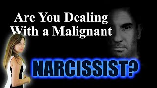 Are All Narcissists Malignant Narcissists? What is a Malignant Narcissist