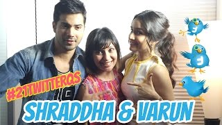 Varun Dhawan And Shraddha Kapoor Answer YOUR 21 Twitter Questions!