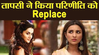 Taapsee Pannu Replaces Parineeti Chopra,Find Out | FilmiBeat