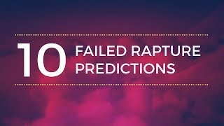 10 FAILED Rapture end of the world PREDICTIONS | You must see this!