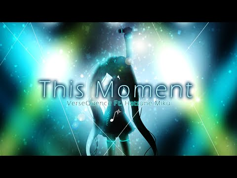 VerseQuence - This Moment ft. Hatsune Miku (Original)