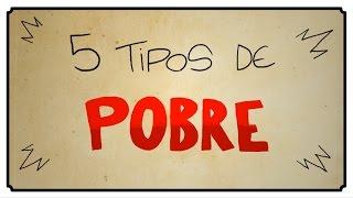 5 TIPOS DE POBRE