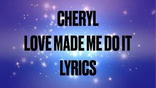 Cheryl   Love Made Me Do It (Lyrics) [Explicit]