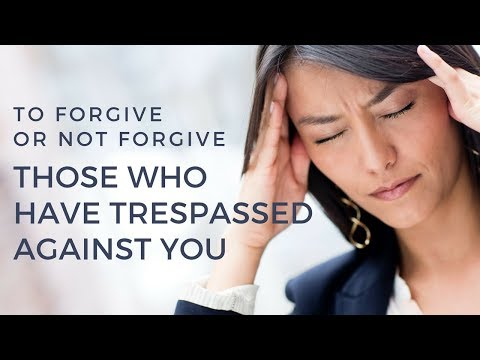 To Forgive or Not Forgive Those Who Have Trespassed Against You