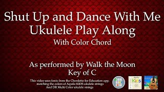 Shut Up and Dance With Me Ukulele Play Along (Color Chord)
