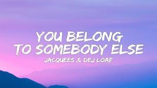 Dej Loaf, Jacquees - You Belong To Somebody Else (Lyrics)