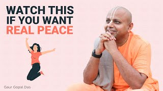 Watch This If You Want Real Peace I Gaur Gopal Das