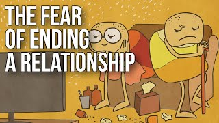 The Fear of Ending a Relationship