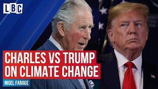 Nigel Farage compares President Trump and Prince Charles on climate change | LBC