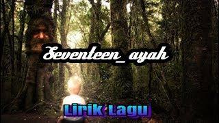 SEVENTEEN_ AYAH (LIRIK LAGU)