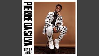 Pierre Da Silva Never Enough