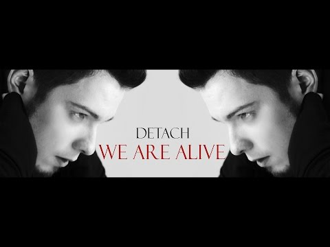 DETACH - WE ARE ALIVE